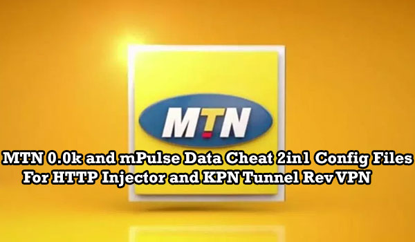 MTN 0 0k and mPulse Data Cheat 2in1 Config Files For HTTP